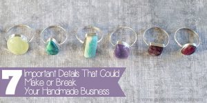 7 Important Details That Could Make or Break Your Handmade Business