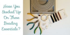 5 Beading Essentials Every Beader Should Own