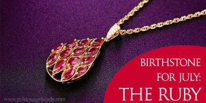 July Birthstone: Ruby – The King of Gems
