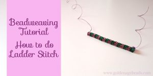 Beadweaving Tutorial – How to do Ladder Stitch