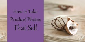 How to Take Product Photos That Sell