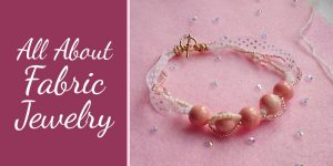 All about Fabric Jewelry