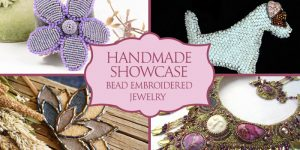 Handmade Showcase – Bead Embroidered Jewelry
