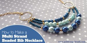 How to Make a Multi Strand Beaded Bib Necklace