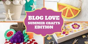 Blog Love #8 – Best Craft Blog Reads (Summer Crafts Edition)