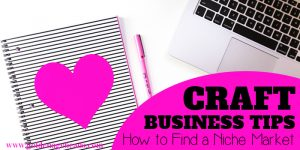 Craft Business Tips: How to Find a Niche Market