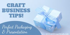Craft Business Tips: Perfect Packaging and Presentation