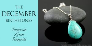 The December Birthstones – Turquoise, Zircon & Tanzanite