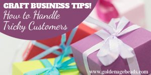 Craft Business Tips: How to Handle Tricky Customers