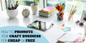 Craft Business Tips: How to Promote Your Craft Business for Cheap or Free