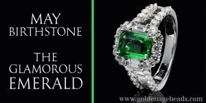 May Birthstone – The Glamorous Emerald