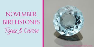 The Fiery Topaz and Gentle Citrine – The November Birthstones