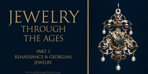 Jewelry Through The Ages (Part 3) – Renaissance & Georgian Jewelry