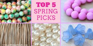 Our Top 5 Spring Themed Beads and Supplies