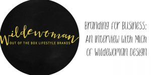 Brand Your Business: An Interview with Mich from Wilde Woman Design