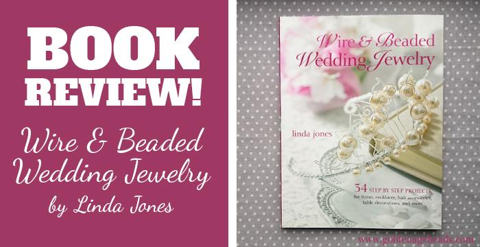 Wire Beaded Wedding Jewelry by Linda Jones Book Review Golden