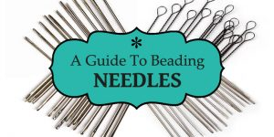 Types of Beading Needles and How to Use Them
