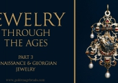 Jewelry Through The Ages (Part 3) - Renaissance & Georgian Jewelry