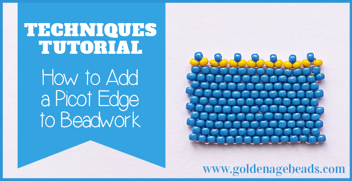 Techniques Tutorial: How to Add a Picot Edge to Beadwork