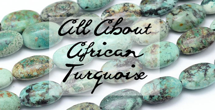 All About African Turquoise
