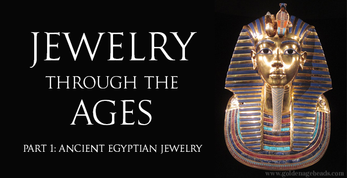 Jewelry Through The Ages (Part 1) – Ancient Egyptian Jewelry