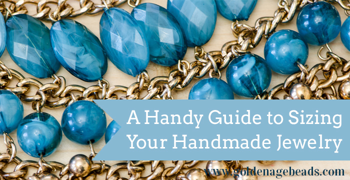 a guide to sizing your handmade jewelry golden age beads rh goldenagebeads com Creating Jewelry From Beads Beaded Earring Designs